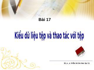 Bgdt-Bai17-_Kieu_du_lieu_tep_va_thao_tac_voi_tep-Tin_11.ppt